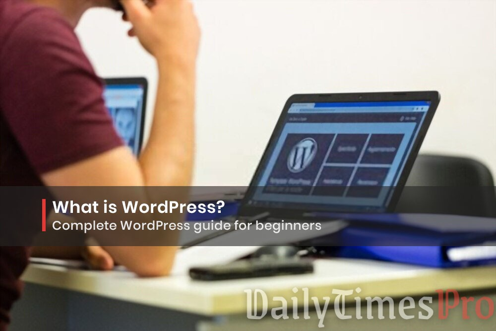What is WordPress? Complete WordPress guide for beginners