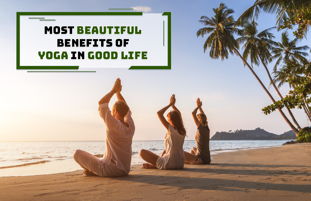 Most Beautiful Benefits of Yoga in Good Life