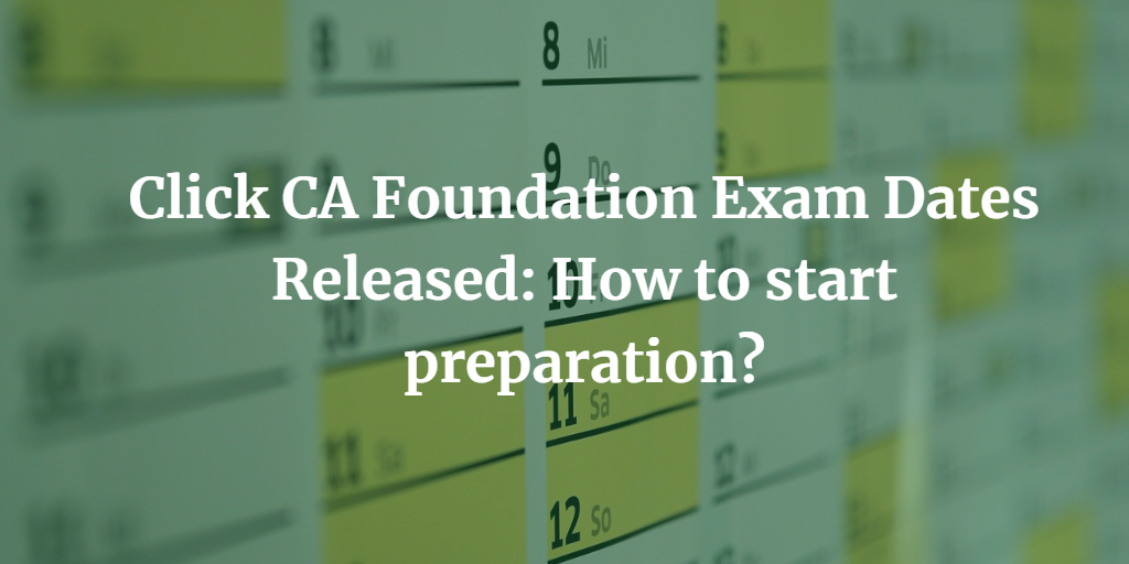 CA Foundation Exam Dates Released: How to start preparation?